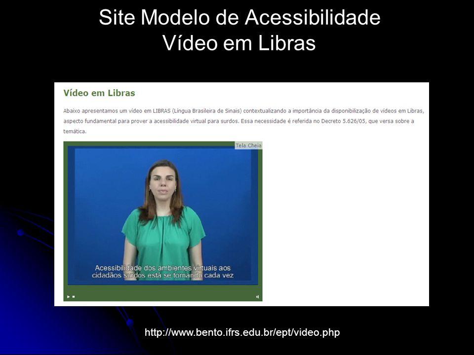 Site Modelo de Acessibilidade Vídeo em Libras http://www.bento.ifrs.edu.br/ept/video.php