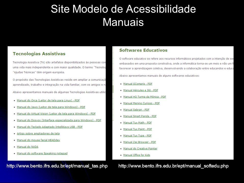 Site Modelo de Acessibilidade Manuais http://www.bento.ifrs.edu.br/ept/manual_tas.phphttp://www.bento.ifrs.edu.br/ept/manual_softedu.php