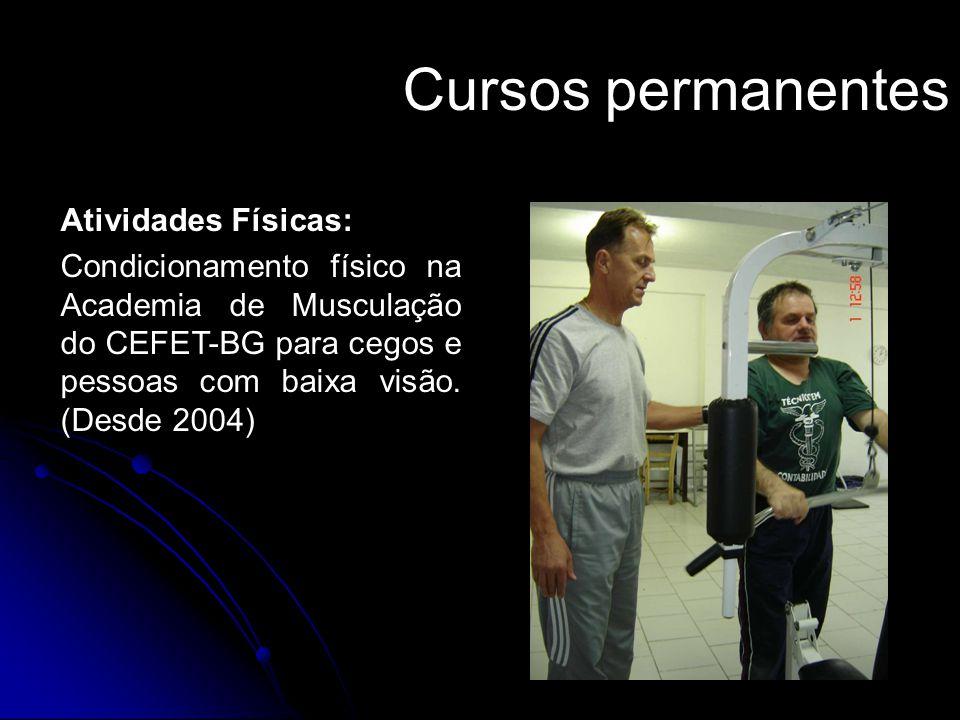Cursos permanentes Atividades Físicas: Condicionamento físico na Academia de Musculação do CEFET-BG para cegos e pessoas com baixa visão. (Desde 2004)