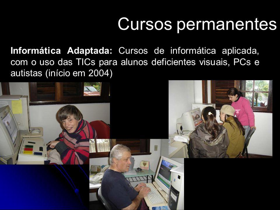 Cursos permanentes Informática Adaptada: Cursos de informática aplicada, com o uso das TICs para alunos deficientes visuais, PCs e autistas (início em