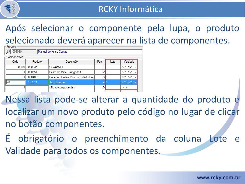 Após selecionar o componente pela lupa, o produto selecionado deverá aparecer na lista de componentes. Nessa lista pode-se alterar a quantidade do pro