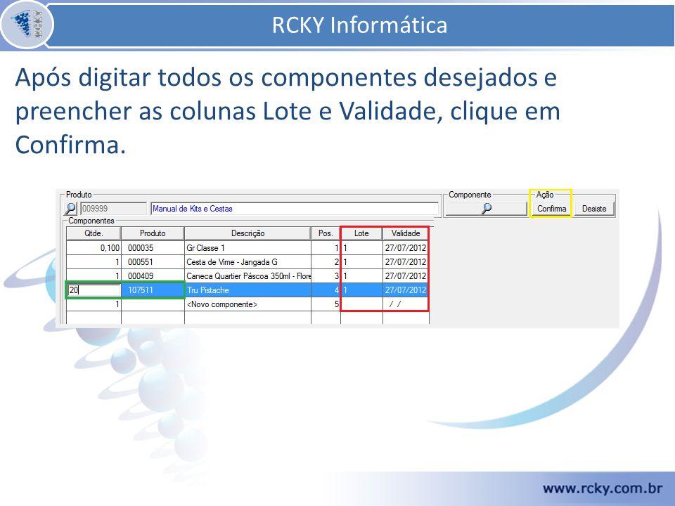 Após digitar todos os componentes desejados e preencher as colunas Lote e Validade, clique em Confirma. RCKY Informática