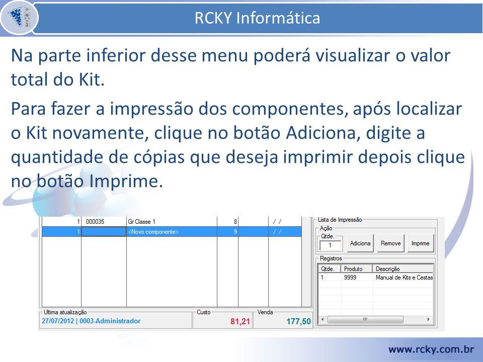 Na parte inferior desse menu poderá visualizar o valor total do Kit. Para fazer a impressão dos componentes, após localizar o Kit novamente, clique no