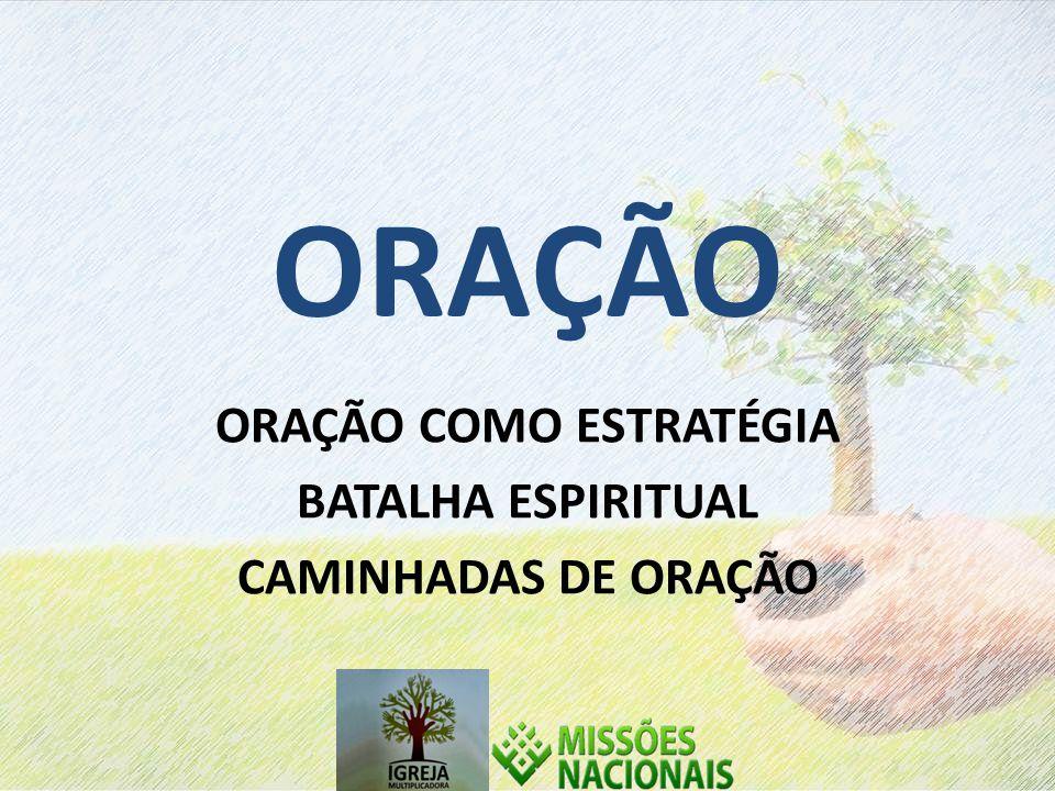 ORAÇÃO ORAÇÃO COMO ESTRATÉGIA BATALHA ESPIRITUAL CAMINHADAS DE ORAÇÃO