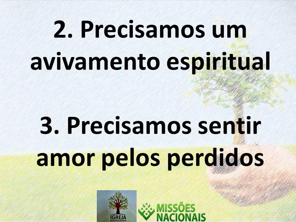 2. Precisamos um avivamento espiritual 3. Precisamos sentir amor pelos perdidos