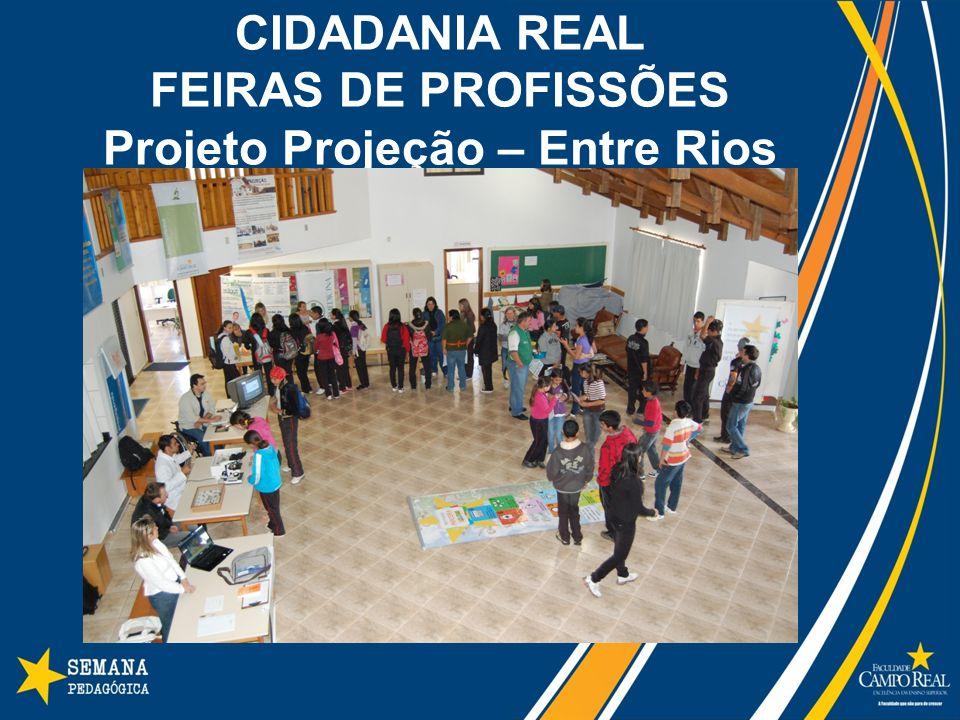 CIDADANIA REAL FEIRAS DE PROFISSÕES Projeto Projeção – Entre Rios
