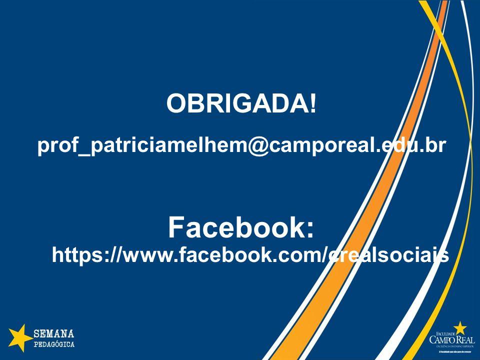 OBRIGADA! prof_patriciamelhem@camporeal.edu.br Facebook: https://www.facebook.com/crealsociais
