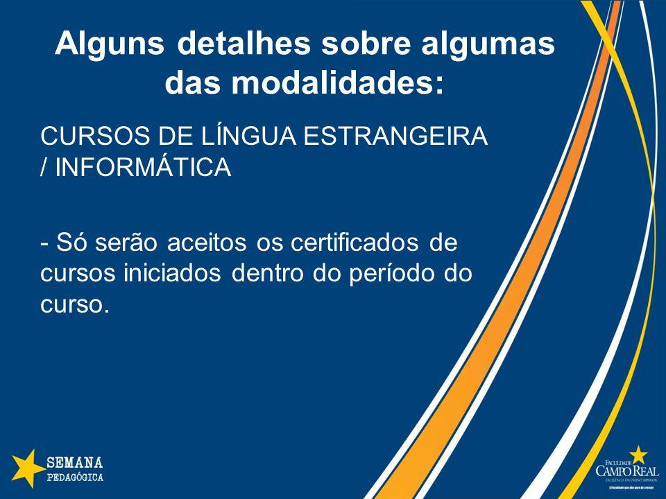 Alguns detalhes sobre algumas das modalidades: CURSOS DE LÍNGUA ESTRANGEIRA / INFORMÁTICA - Só serão aceitos os certificados de cursos iniciados dentro do período do curso.