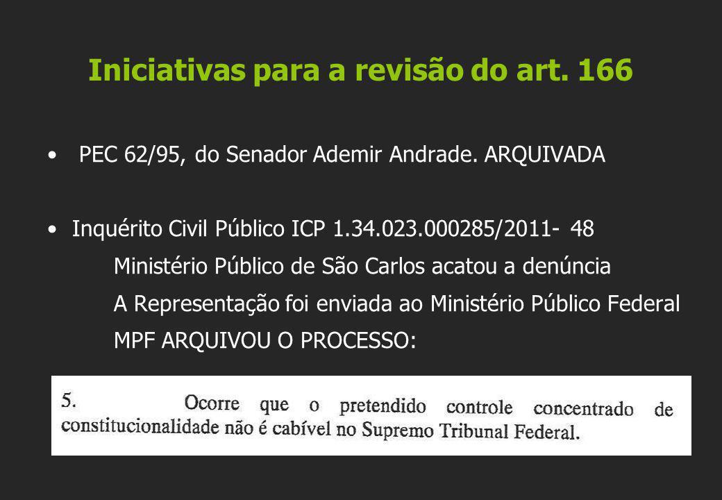 Iniciativas para a revisão do art. 166 • PEC 62/95, do Senador Ademir Andrade. ARQUIVADA •Inquérito Civil Público ICP 1.34.023.000285/2011- 48 Ministé