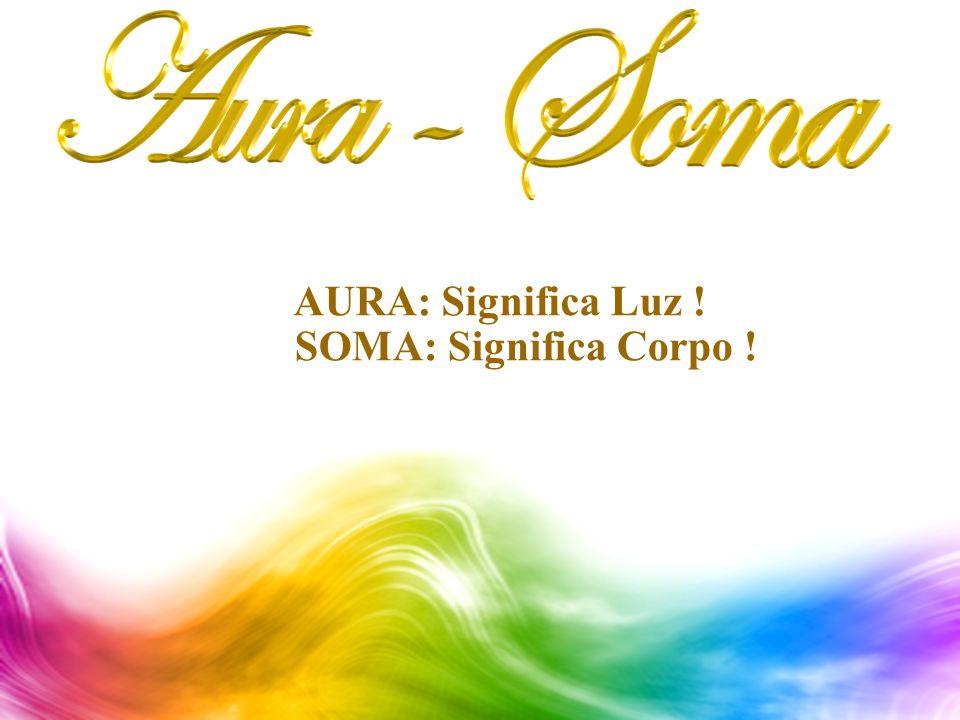 AURA: Significa Luz ! SOMA: Significa Corpo !