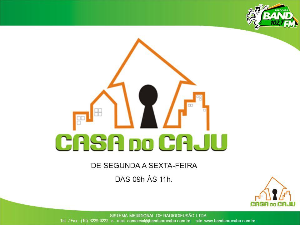 SISTEMA MERIDIONAL DE RADIODIFUSÃO LTDA. Tel. / Fax.: (15) 3229.0222 e - mail: comercial@bandsorocaba.com.brr site: www.bandsorocaba.com.br rr DE SEGU