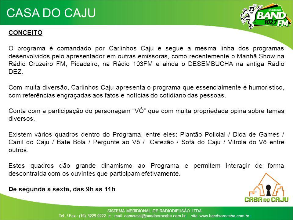 SISTEMA MERIDIONAL DE RADIODIFUSÃO LTDA. Tel. / Fax.: (15) 3229.0222 e - mail: comercial@bandsorocaba.com.brr site: www.bandsorocaba.com.br rr CONCEIT