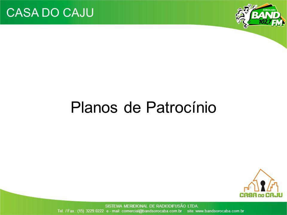 SISTEMA MERIDIONAL DE RADIODIFUSÃO LTDA. Tel. / Fax.: (15) 3229.0222 e - mail: comercial@bandsorocaba.com.brr site: www.bandsorocaba.com.br rr Planos