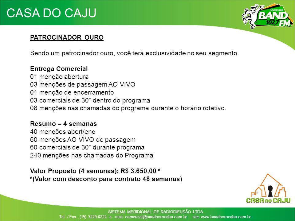 SISTEMA MERIDIONAL DE RADIODIFUSÃO LTDA. Tel. / Fax.: (15) 3229.0222 e - mail: comercial@bandsorocaba.com.brr site: www.bandsorocaba.com.br rr PATROCI
