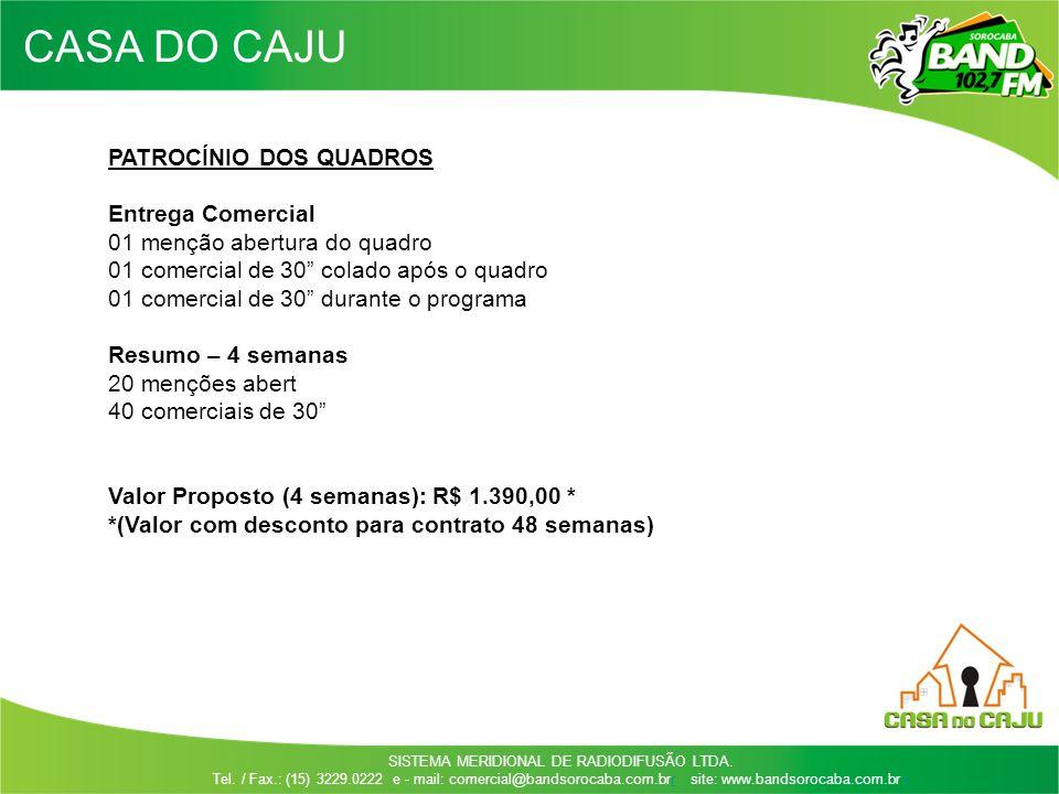 SISTEMA MERIDIONAL DE RADIODIFUSÃO LTDA. Tel. / Fax.: (15) 3229.0222 e - mail: comercial@bandsorocaba.com.brr site: www.bandsorocaba.com.br rr PATROCÍ