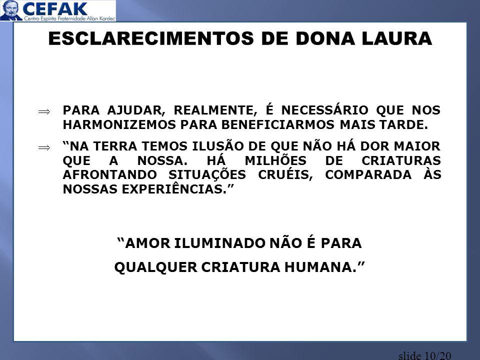 """slide 10/20 ESCLARECIMENTOS DE DONA LAURA PARA AJUDAR, REALMENTE, É NECESSÁRIO QUE NOS HARMONIZEMOS PARA BENEFICIARMOS MAIS TARDE. """"NA TERRA TEMOS I"""
