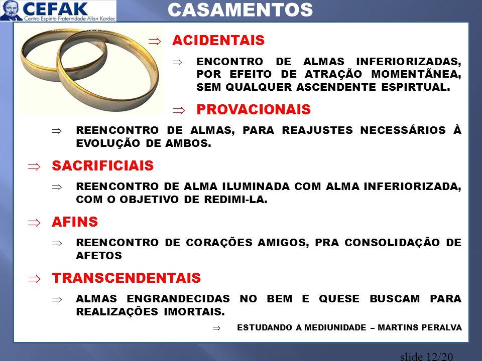 slide 12/20  ACIDENTAIS  ENCONTRO DE ALMAS INFERIORIZADAS, POR EFEITO DE ATRAÇÃO MOMENTÃNEA, SEM QUALQUER ASCENDENTE ESPIRTUAL.  PROVACIONAIS  REE