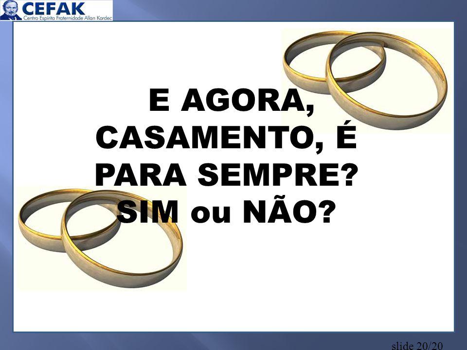 slide 20/20 E AGORA, CASAMENTO, É PARA SEMPRE? SIM ou NÃO?