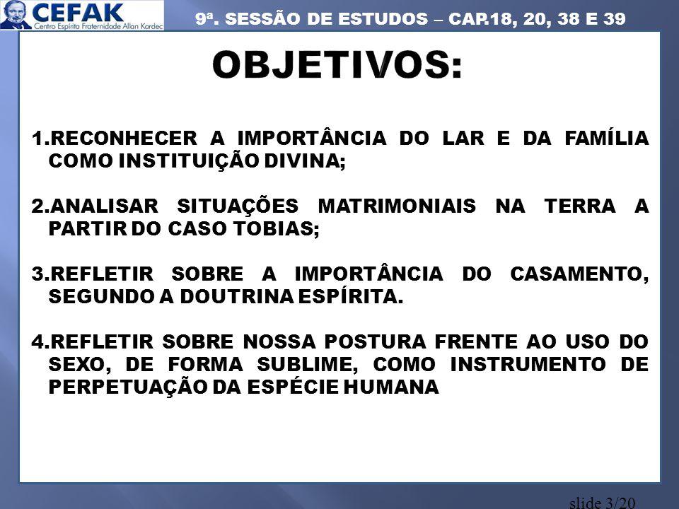 slide 3/20 1.RECONHECER A IMPORTÂNCIA DO LAR E DA FAMÍLIA COMO INSTITUIÇÃO DIVINA; 2.ANALISAR SITUAÇÕES MATRIMONIAIS NA TERRA A PARTIR DO CASO TOBIAS;
