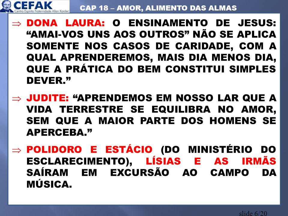 """slide 6/20  DONA LAURA: O ENSINAMENTO DE JESUS: """"AMAI-VOS UNS AOS OUTROS"""" NÃO SE APLICA SOMENTE NOS CASOS DE CARIDADE, COM A QUAL APRENDEREMOS, MAIS"""
