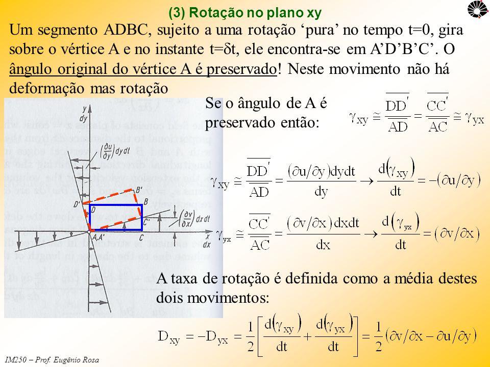 IM250 – Prof. Eugênio Rosa (3) Rotação no plano xy Um segmento ADBC, sujeito a uma rotação 'pura' no tempo t=0, gira sobre o vértice A e no instante t