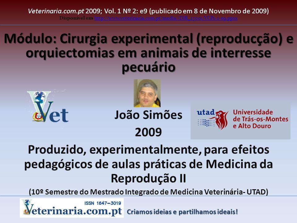 Módulo: Cirurgia experimental (reproducção) e orquiectomias em animais de interresse pecuário Veterinaria.com.pt 2009; Vol. 1 Nº 2: e9 (publicado em 8