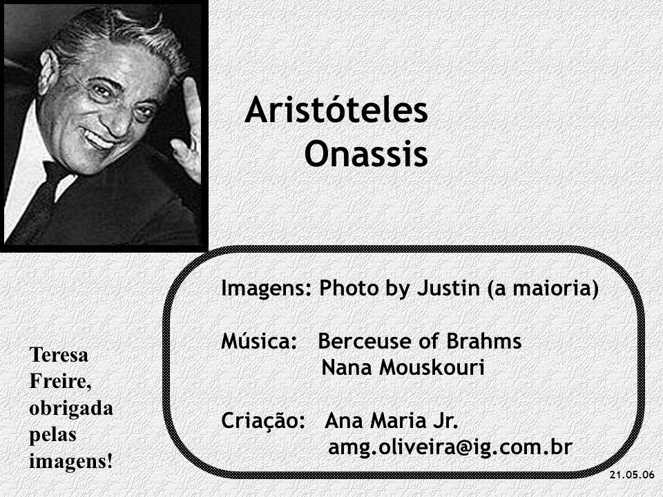 Aristóteles Onassis Imagens: Photo by Justin (a maioria) Música: Berceuse of Brahms Nana Mouskouri Criação: Ana Maria Jr.