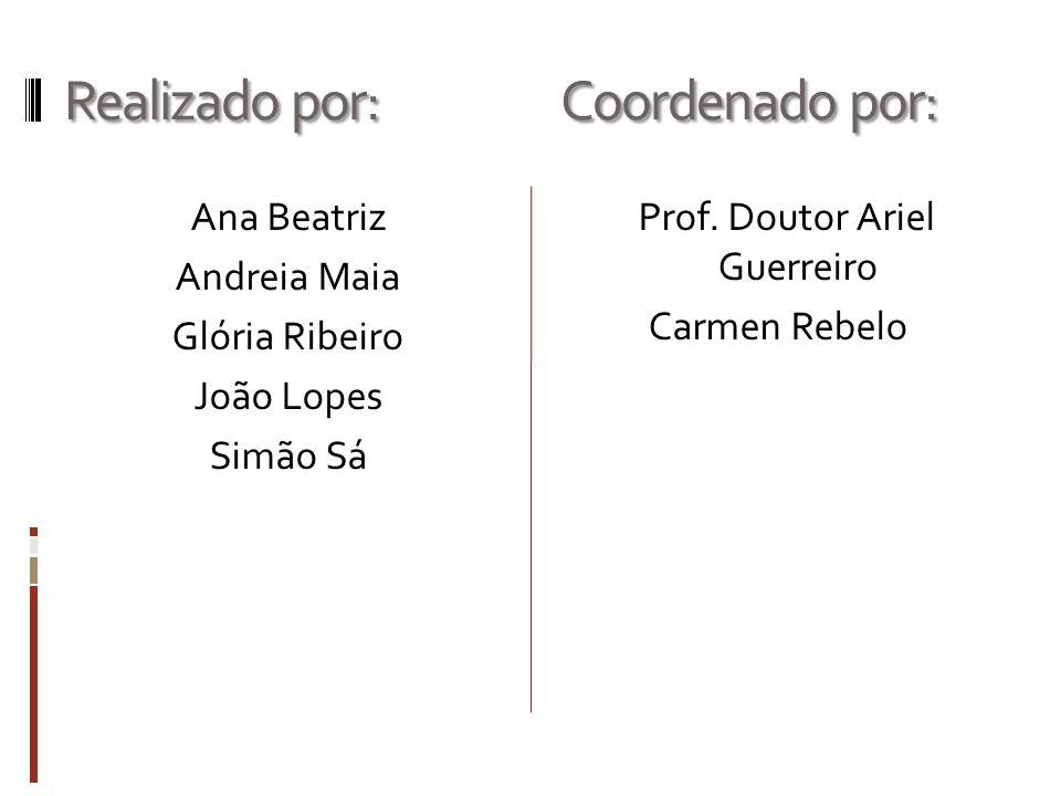 Realizado por: Coordenado por: Ana Beatriz Andreia Maia Glória Ribeiro João Lopes Simão Sá Prof.