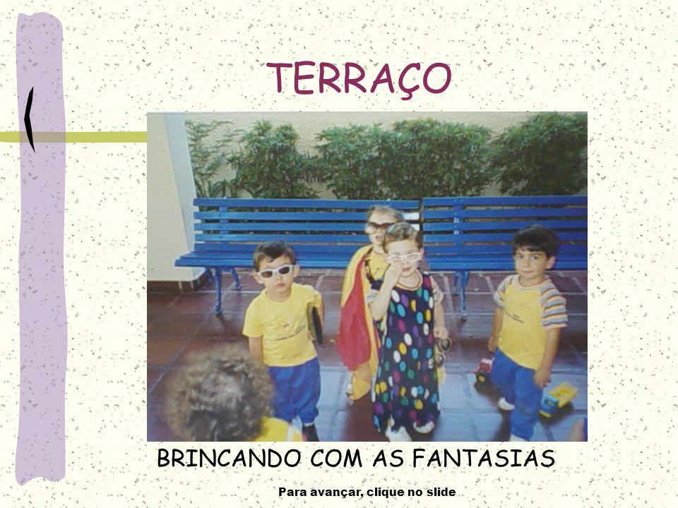Para avançar, clique no slide TERRAÇO BRINCANDO COM AS FANTASIAS