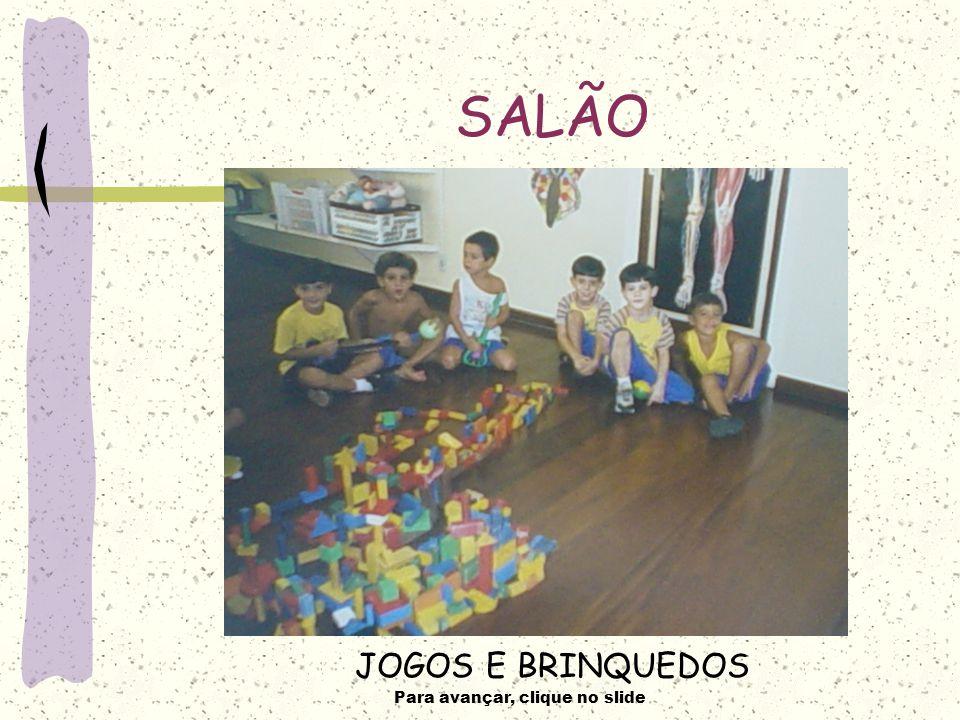 Para avançar, clique no slide JOGOS E BRINQUEDOS SALÃO