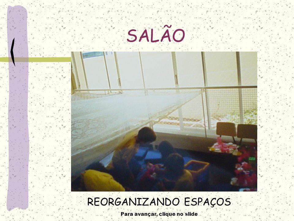 Para avançar, clique no slide REORGANIZANDO ESPAÇOS SALÃO