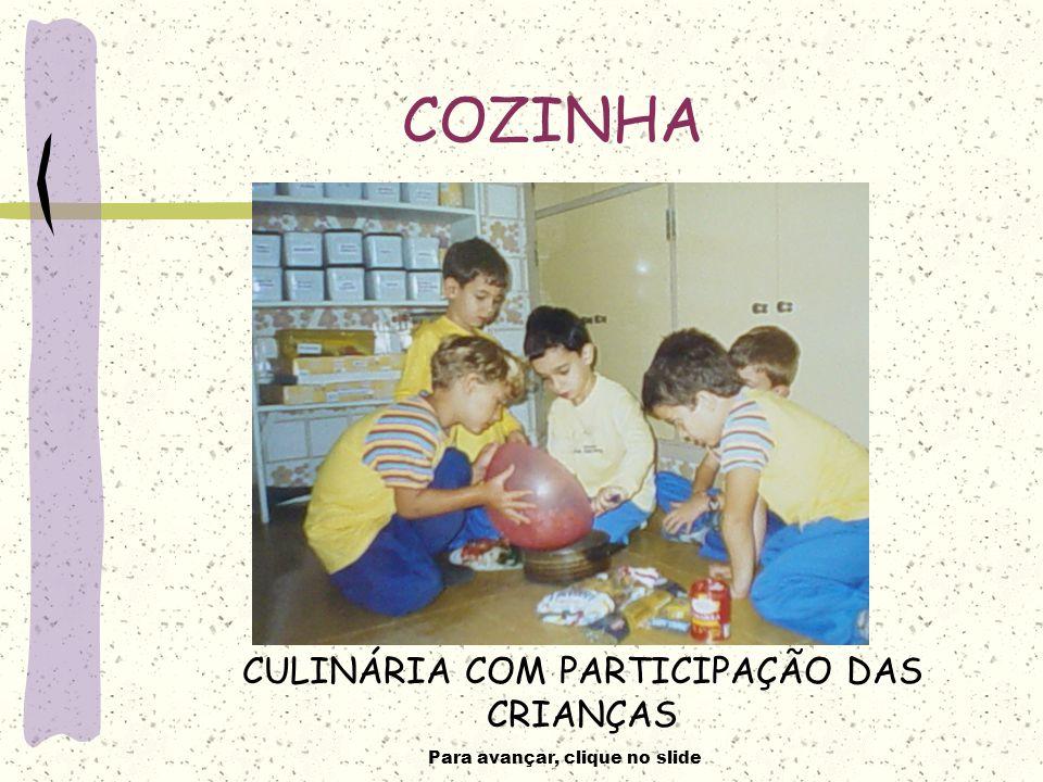 Para avançar, clique no slide COZINHA CULINÁRIA COM PARTICIPAÇÃO DAS CRIANÇAS