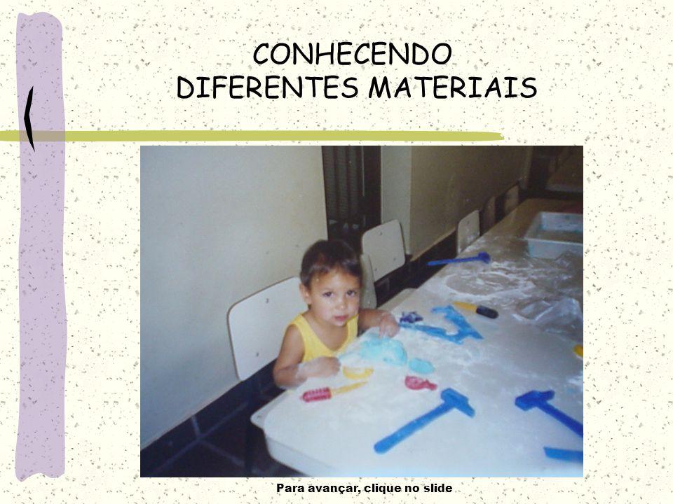 Para avançar, clique no slide CONHECENDO DIFERENTES MATERIAIS