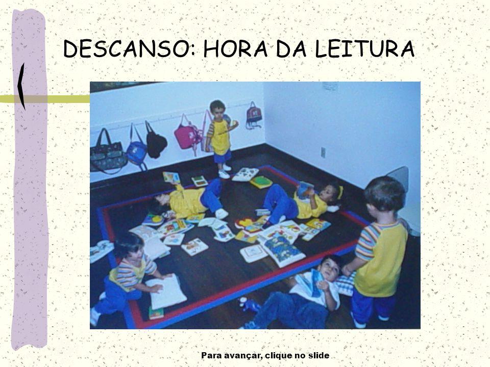 Para avançar, clique no slide DESCANSO: HORA DA LEITURA