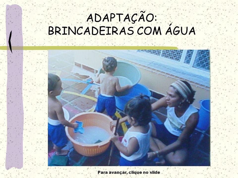 Para avançar, clique no slide ADAPTAÇÃO: BRINCADEIRAS COM ÁGUA