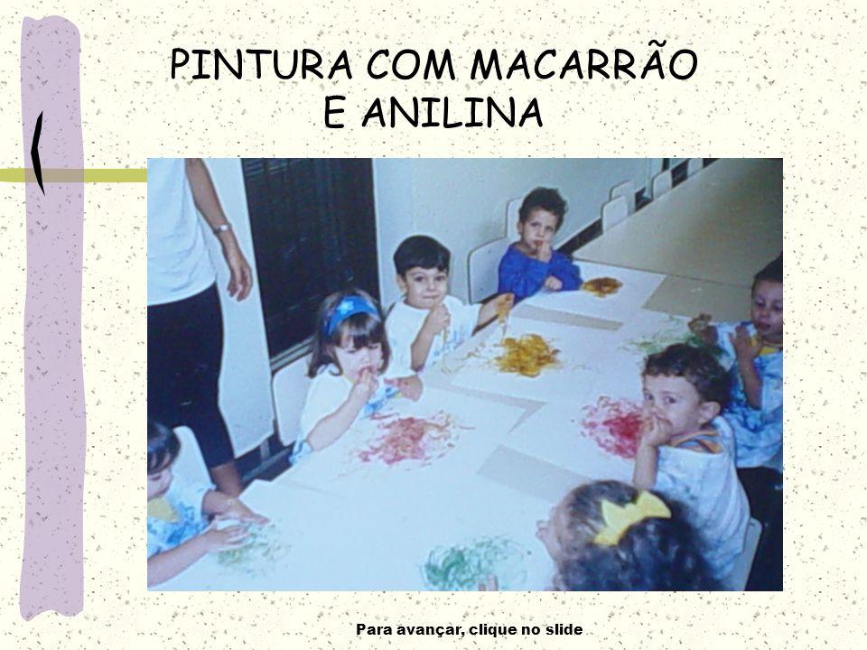 Para avançar, clique no slide PINTURA COM MACARRÃO E ANILINA
