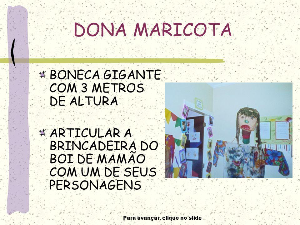 Para avançar, clique no slide DONA MARICOTA BONECA GIGANTE COM 3 METROS DE ALTURA ARTICULAR A BRINCADEIRA DO BOI DE MAMÃO COM UM DE SEUS PERSONAGENS