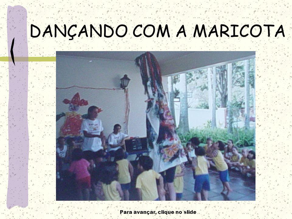 Para avançar, clique no slide DANÇANDO COM A MARICOTA