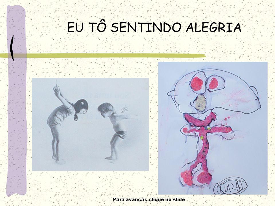 Para avançar, clique no slide EU TÔ SENTINDO ALEGRIA