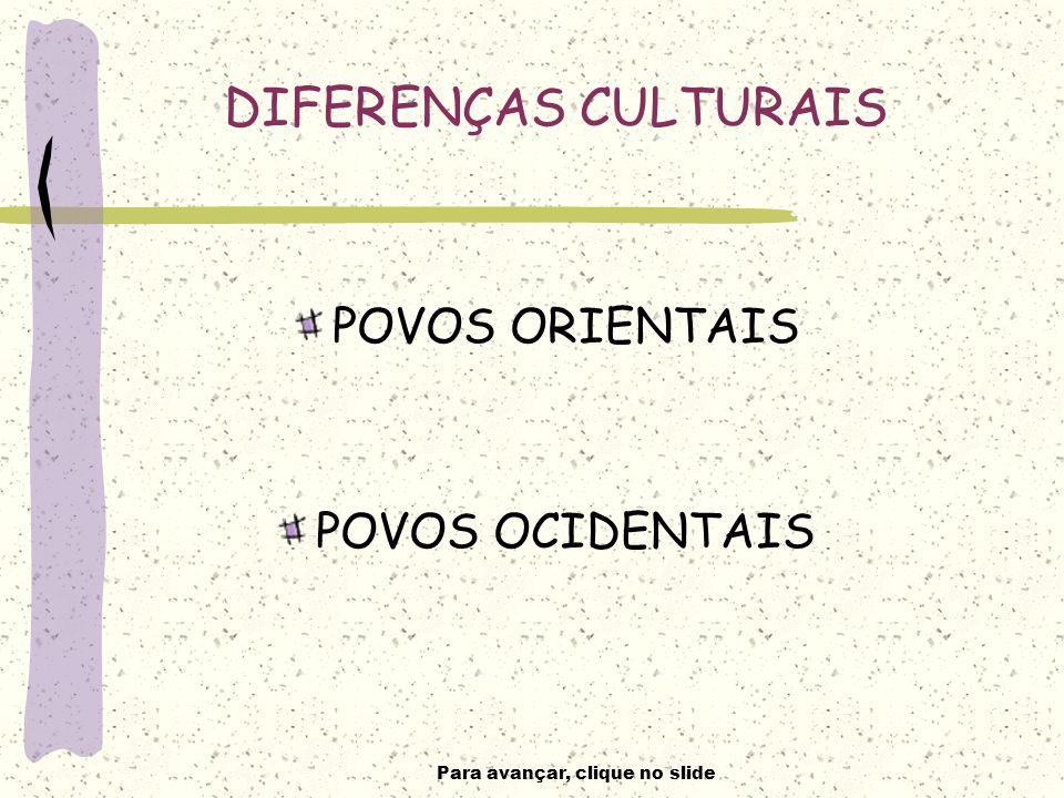 Para avançar, clique no slide DIFERENÇAS CULTURAIS POVOS ORIENTAIS POVOS OCIDENTAIS