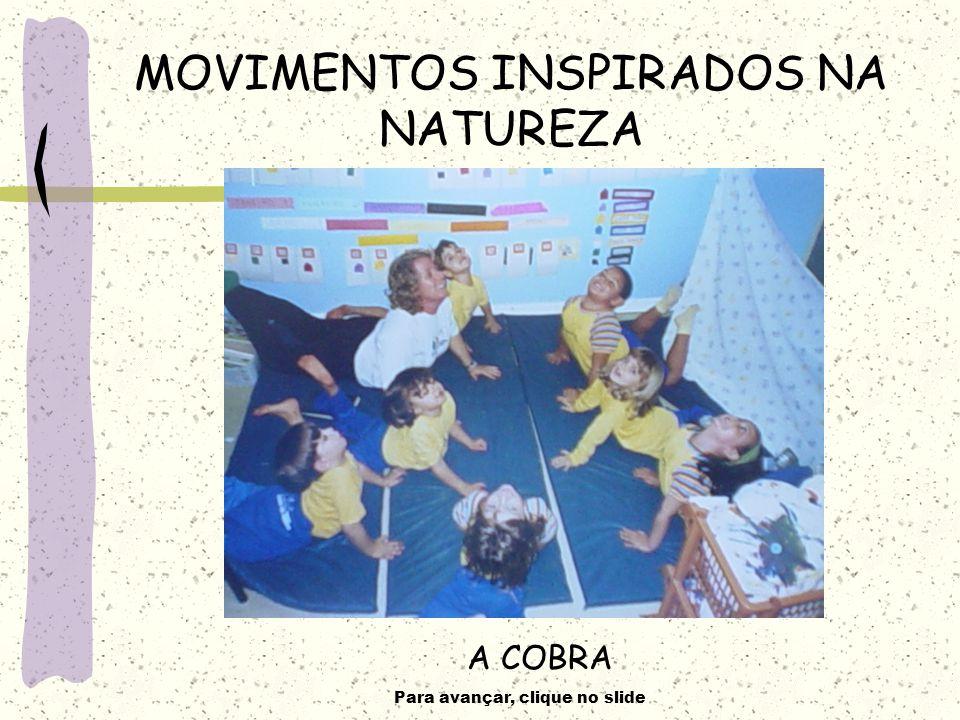 Para avançar, clique no slide MOVIMENTOS INSPIRADOS NA NATUREZA A COBRA