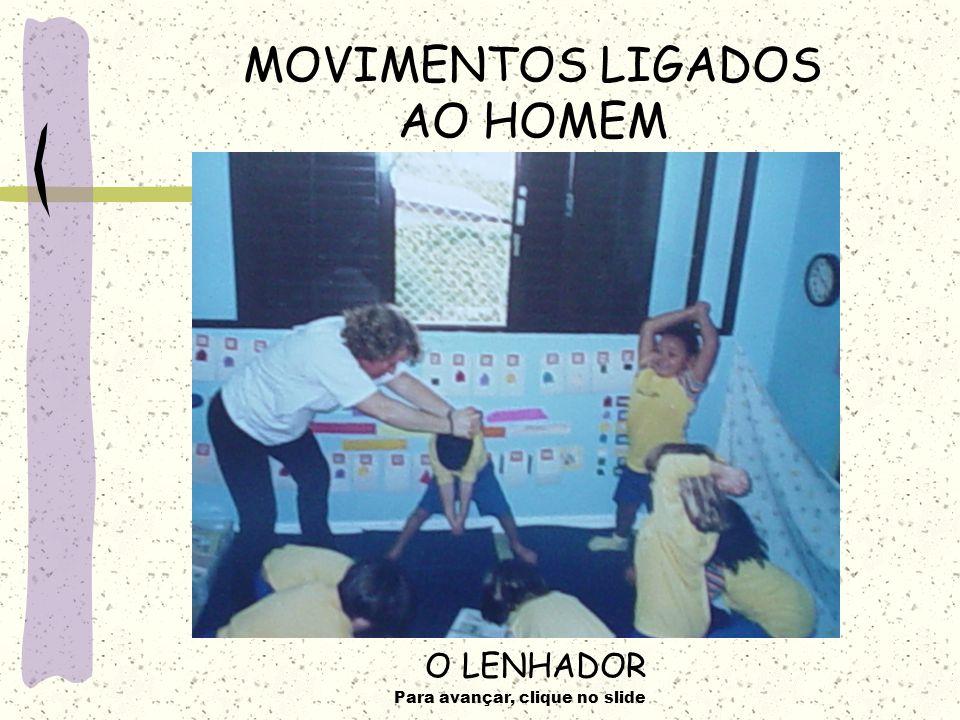 Para avançar, clique no slide MOVIMENTOS LIGADOS AO HOMEM O LENHADOR