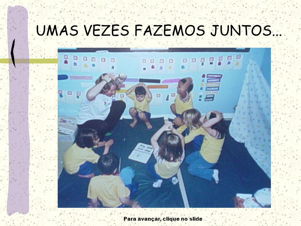 Para avançar, clique no slide UMAS VEZES FAZEMOS JUNTOS...