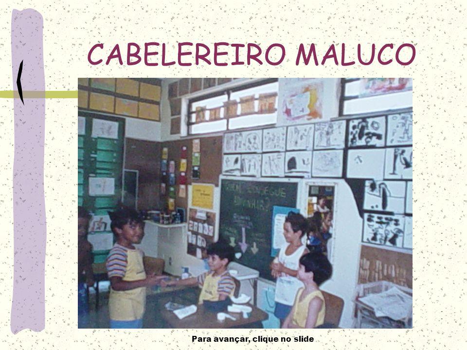 Para avançar, clique no slide CABELEREIRO MALUCO