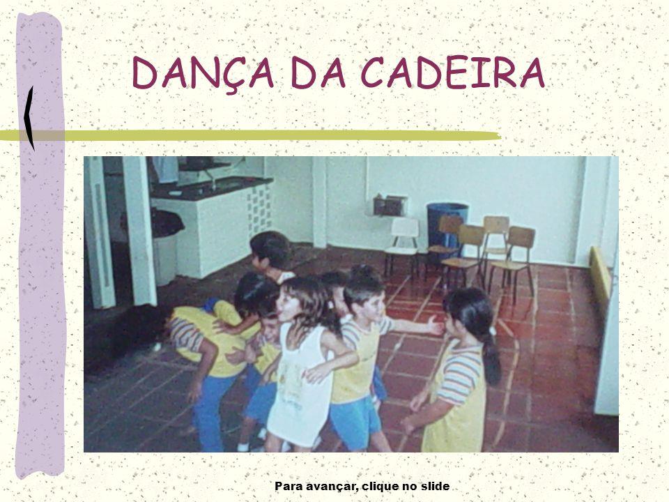 Para avançar, clique no slide DANÇA DA CADEIRA