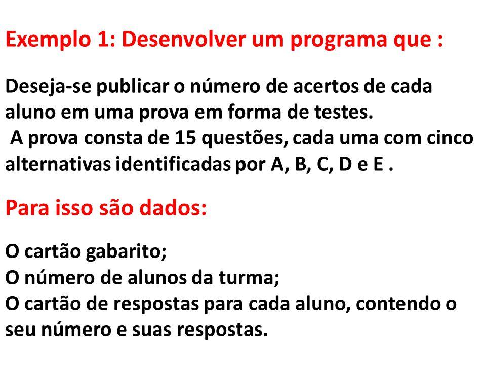 Exemplo 1: Desenvolver um programa que : Deseja-se publicar o número de acertos de cada aluno em uma prova em forma de testes. A prova consta de 15 qu