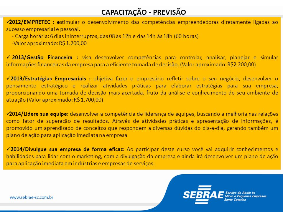 CAPACITAÇÃO - PREVISÃO  2012/EMPRETEC : estimular o desenvolvimento das competências empreendedoras diretamente ligadas ao sucesso empresarial e pessoal.