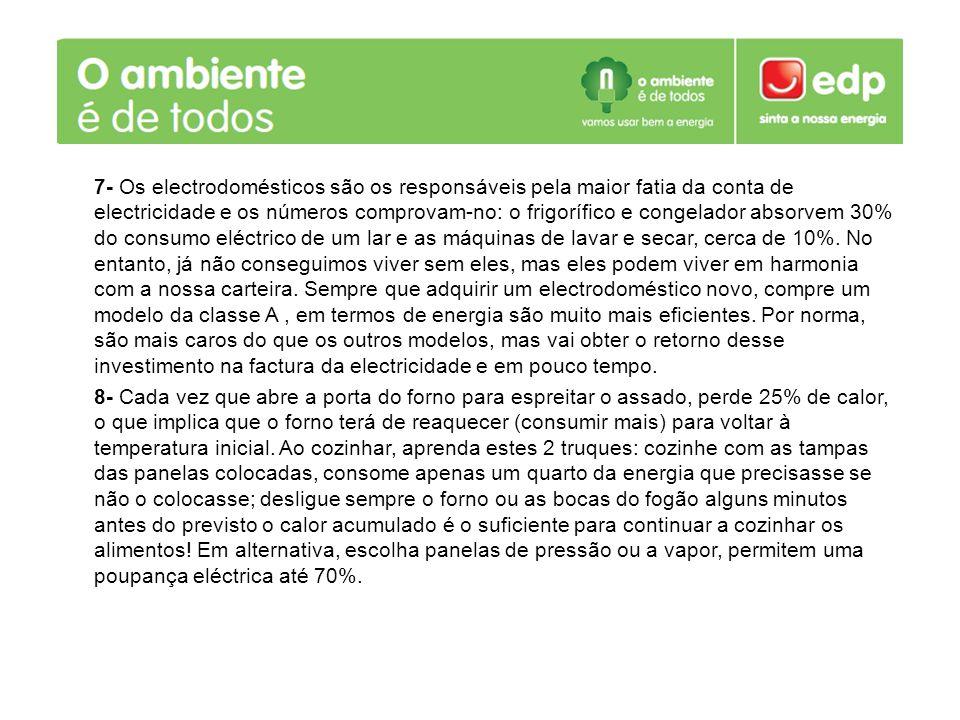 7- Os electrodomésticos são os responsáveis pela maior fatia da conta de electricidade e os números comprovam-no: o frigorífico e congelador absorvem