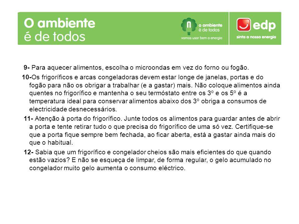 9- Para aquecer alimentos, escolha o microondas em vez do forno ou fogão. 10-Os frigoríficos e arcas congeladoras devem estar longe de janelas, portas