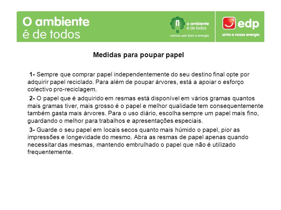 Medidas para poupar papel 1- Sempre que comprar papel independentemente do seu destino final opte por adquirir papel reciclado. Para além de poupar ár